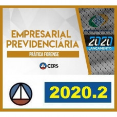 PRÁTICA FORENSE - EMPRESARIAL PREVIDENCIÁRIA - CERS 2020.2 - REVISADO E ATUALIZADO