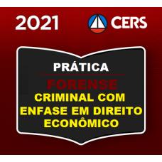 PRÁTICA FORENSE - CRIMINAL COM ÊNFASE EM DIREITO ECONÔMICO - CERS 2021