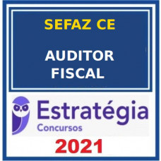 SEFAZ CE - AUDITOR FISCAL CEARÁ - PACOTE COMPLETO - ESTRATÉGIA 2021