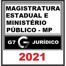 MAGISTRATURA E MINISTÉRIO PÚBLICO ESTADUAIS - G7 JURÍDICO 2021